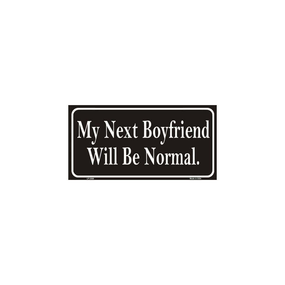 My Next Boyfriend Will Be Normal Funny Aluminum License Plate