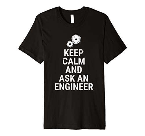 Keep Calm And Ask An Engineer Funny Engineering Premium T-Shirt