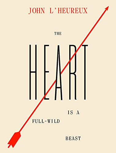 The Heart Is a Full-Wild Beast: New and Selected Stories (Heart Of The Beast)