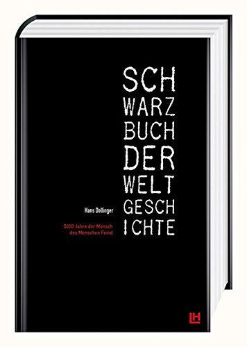 Schwarzbuch der Weltgeschichte: 5000 Jahre der Mensch des Menschen Feind