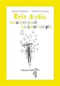 Erik Satie : Musique pour un coeur simple par Delphine Bertozzi