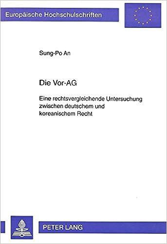 Die VOR-AG: Eine Rechtsvergleichende Untersuchung Zwischen Deutschem Und Koreanischem Recht (Europaeische Hochschulschriften / European University Studie)