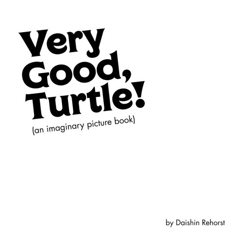 Very Good, Turtle: (an imaginary picture book) PDF