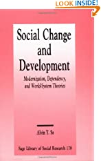 Social Change and Development: Modernization, Dependency and World-System Theories (SAGE Library of Social Research) (Paperback)
