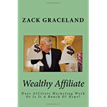 Wealthy Affiliate: Does Affiliate Marketing Work Or Is It A Bunch Of Hype?
