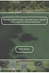 Women, Destruction, and the Avant-Garde: A Paradigm for Animal Liberation (Critical Animal Studies) Paperback