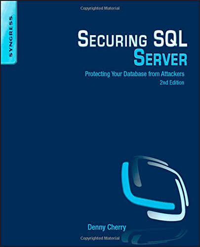 Securing SQL Server, Second Edition: Protecting Your Database from Attackers