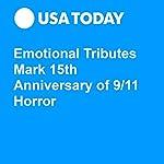Emotional Tributes Mark 15th Anniversary of 9/11 Horror | Paul Berger,Jim Hook,John Bacon