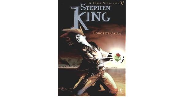 Lobos de Calla (A Torre Negra, #5): Stephen King: 9788573027464: Amazon.com: Books