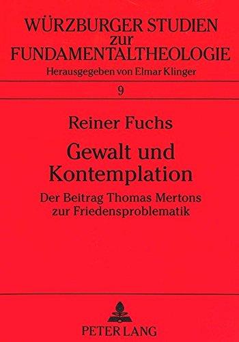 Gewalt und Kontemplation: Der Beitrag Thomas Mertons zur Friedensproblematik (Würzburger Studien zur Fundamentaltheologie) (German Edition) by Peter Lang GmbH, Internationaler Verlag der Wissenschaften