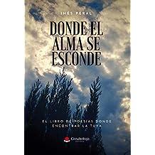 Donde el alma se esconde: El libro de poesías donde encontrar la tuya (Spanish Edition)