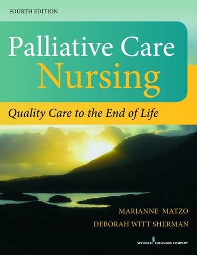 Palliative Care Nursing, Fourth Edition: Quality Care to the End of Life by Springer Publishing Company