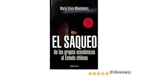 El saqueo de los grupos economicos al estado chileno: Amazon.es: Maria Olivia Monckeberg: Libros
