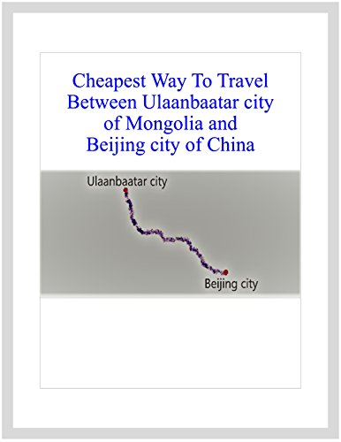 Cheapest Way to Travel Between Ulaanbaatar city of Mongolia and Beijing city of China
