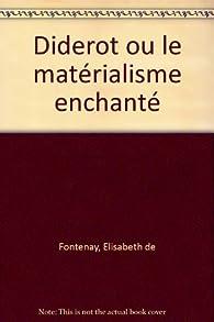 Diderot ou le Matérialisme enchanté par Élisabeth de Fontenay