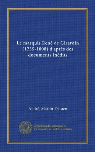 Le marquis René de Girardin (1735-1808) d'après des documents inédits (Vol-1) (French Edition)