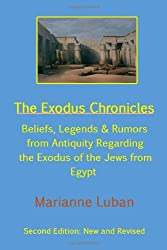 The Exodus Chronicles: Beliefs, Legends & Rumors From Antiquity Regarding The Exodus Of The Jews From Egypt