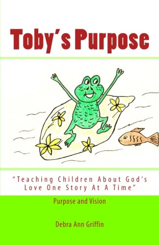 Toby's Purpose: Teaching Children About God's Love One Story At A Time