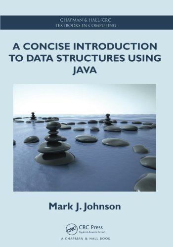 A Concise Introduction to Data Structures using Java (Chapman & Hall/CRC Textbooks in Computing) by Chapman and Hall/CRC