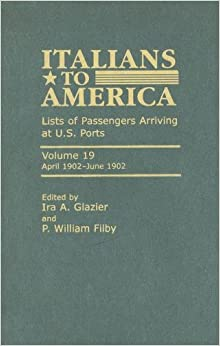 Italians to America: April 1902-June 1902 v. 19: April 1902 - June 1902: Lists of Passengers Arriving at U.S. Ports