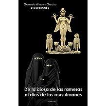 De la Diosa de las rameras al Dios de los musulmanes (Spanish Edition)