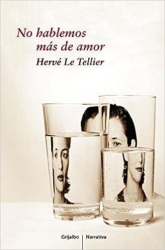 No hablemos más de amor (Grijalbo Narrativa): Amazon.es: Le Tellier Herve, ROSA; ALAPONT CALDERARO: Libros