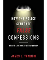 How the Police Generate False Confessions: An Inside Look at the Interrogation Room
