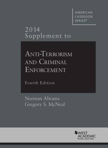 2014 Supplement to Anti-Terrorism and Criminal Enforcement (American Casebook Series)