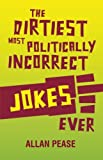 The Dirtiest, Most Politically Incorrect Jokes Ever, Allan Pease, 1569757127