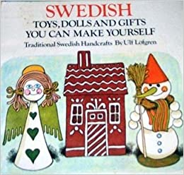 Swedish Toys, Dolls, and Gifts You Can Make Yourself: Traditional ...