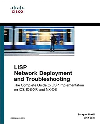 LISP Network Deployment and Troubleshooting: The Complete Guide to LISP Implementation on IOS, IOS-XR, and NX-OS (Networking Technology)