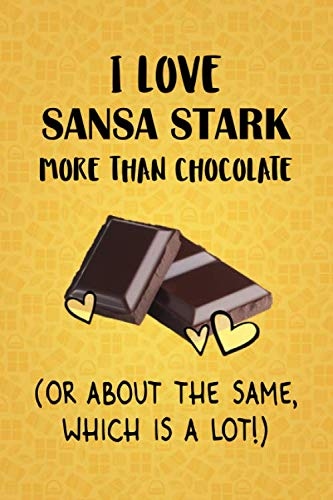 (I Love Sansa Stark More Than Chocolate (Or About The Same, Which Is A Lot!): Sansa Stark Designer Notebook)