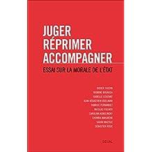 Juger, réprimer, accompagner. Essai sur la morale: Essai sur la morale de l'Etat (French Edition)