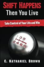 Shift Happens Then You Live: Take Control of Your Life and Win (The Shift Series) (Volume 1)