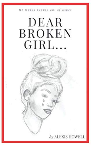 (Dear Broken Girl...: He makes beauty out of ashes)