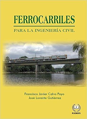 Ferrocarriles para la Ingeniería Civil: Amazon.es: Francisco Javier Calvo Poyo, José Lorente Gutiérrez: Libros