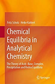 Chemical Equilibria in Analytical Chemistry: The Theory of Acid-Base, Complex, Precipitation and Redox Equilib