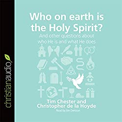 Who on Earth Is the Holy Spirit? And Other Questions About Who He Is and What He Does