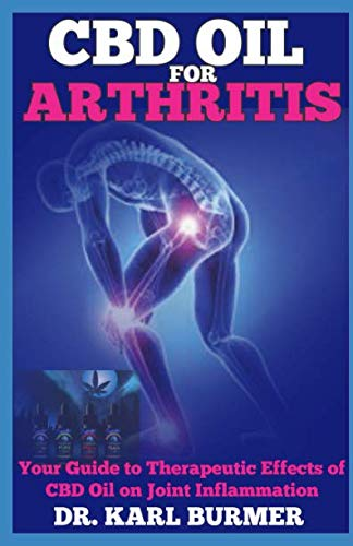 CBD OIL FOR ARTHRITIS: Your Guide to Therapeutic Effects of CBD Oil on Joint Inflammation