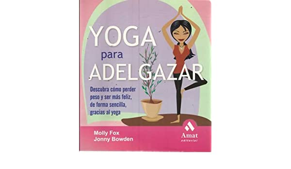 Yoga para adelgazar. Descubra cómo perder peso y ser más ...