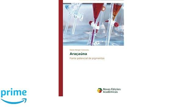 Araçaúna: Fonte potencial de pigmentos (Portuguese Edition): Elaine Berger Ceresino: 9783639613261: Amazon.com: Books