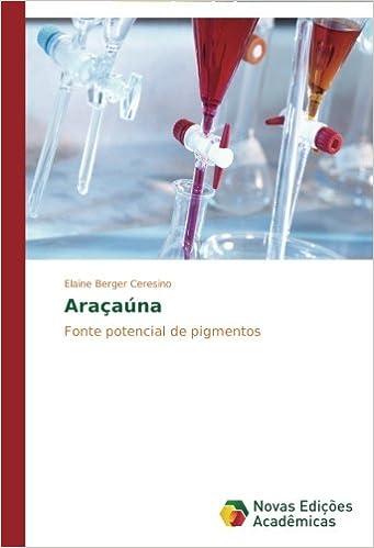 Araçaúna: Fonte potencial de pigmentos (Portuguese Edition) (Portuguese)