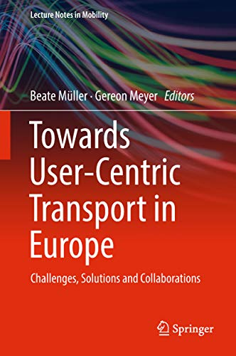 Towards User-Centric Transport in Europe: Challenges, Solutions and Collaborations (Lecture Notes in Mobility) por Beate Müller,Gereon Meyer