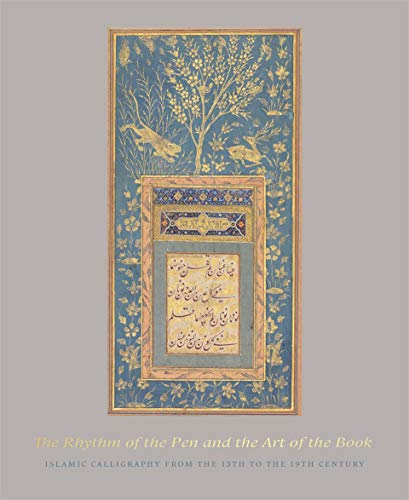 (The Rhythm of the Pen and the Art of the Book: Islamic Calligraphy from the 13th to the 19th Century)