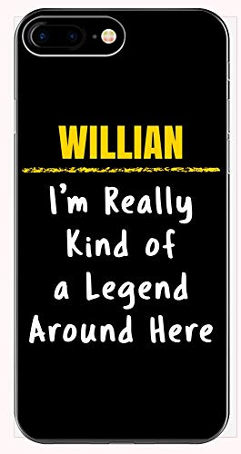 Willian Really Kind of a Legend Sarcastic Funny Saying Name Pride Gift - Phone Case for iPhone 6+, 6S+, 7+, 8+