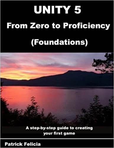 Unity 5 from Zero to Proficiency (Foundations): A step-by