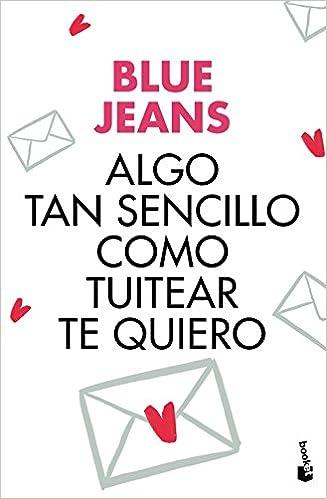 Algo tan sencillo como tuitear te quiero Colección especial 2017: Amazon.es: Blue Jeans: Libros