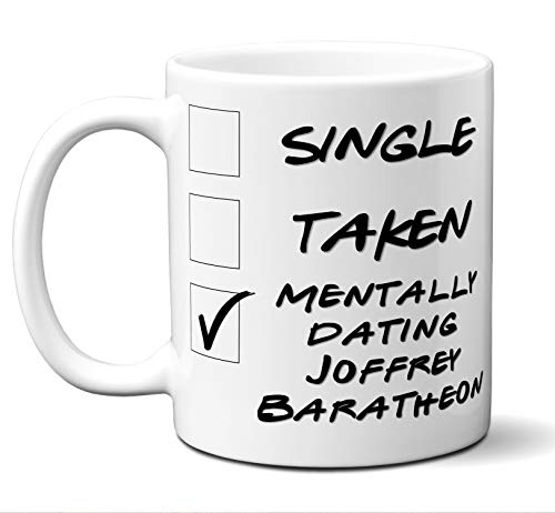 Funny Joffrey Baratheon Mug. Single, Taken, Mentally Dating Coffee, Tea Cup. Perfect Novelty Gift Idea for Any Fan, Lover. Women, Men Boys, Girls. Birthday, Christmas 11 -