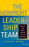 The Nonprofit Leadership Team: Building the Board-Executive Director Partnership