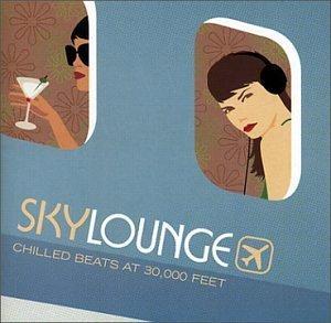 Sky Lounge: Chilled Beats at 30,000 Feet by Various Artists, De-Phazz, Thievery Corporation, Yonderboi, The Rurals, The Easy (2003) Audio (Sky Lounge)